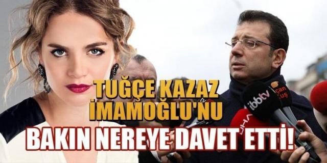 Tuğçe Kazaz'dan İmamoğlu'na Çok Konuşulacak Sözler … Bakın Nereye Davet Etti..