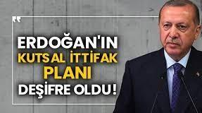 İşte Erdoğan'ın Kutsal İttifak Planı
