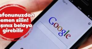 Google uyardı! Hemen telefonunuzdan silin! Başınız belaya girebilir