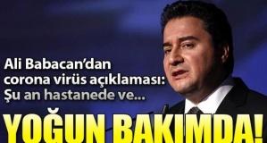 Ali Babacan açıkladı: Şu an hastanede yoğun bakımda yatıyor